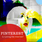 Pinterest is ruining the Internet?